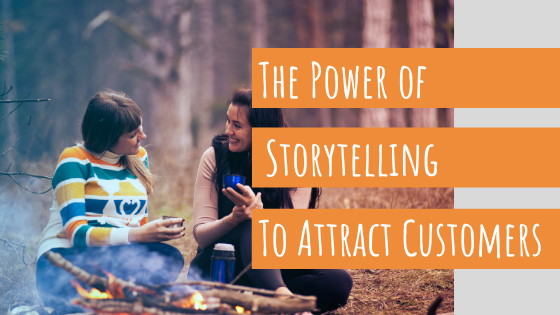 the power of business storytelling to attract customers