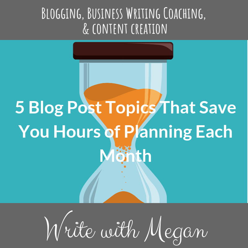 5 Blog Post Topics That Save You Hours of Planning Each Month