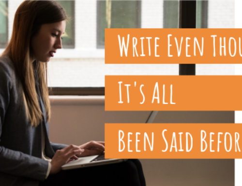 """Write Even Though """"It's All Been Said Before"""""""