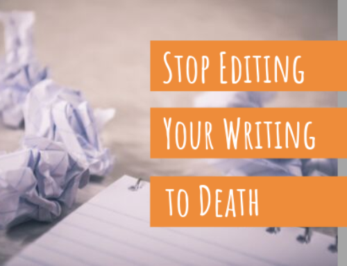 Stop Editing Your Writing to Death