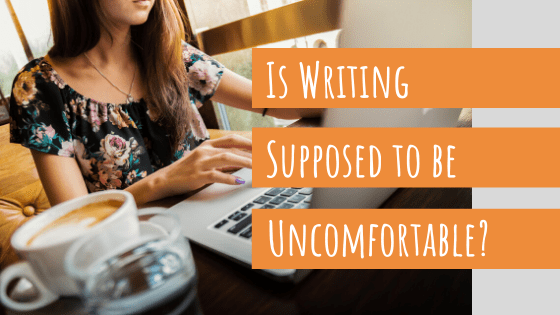 writing not supposed to be uncomfortable